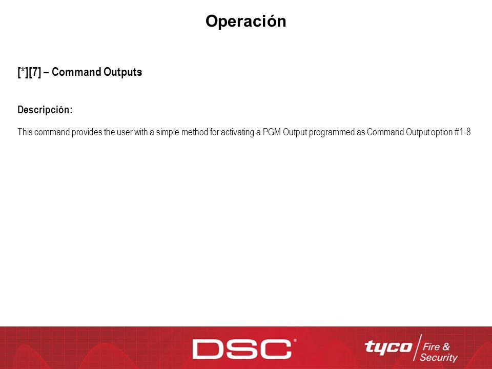 Operación [*][7] – Command Outputs Descripción:
